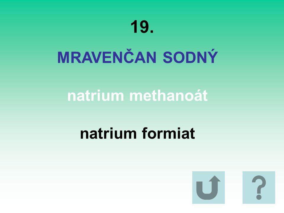 19. MRAVENČAN SODNÝ natrium methanoát natrium formiat