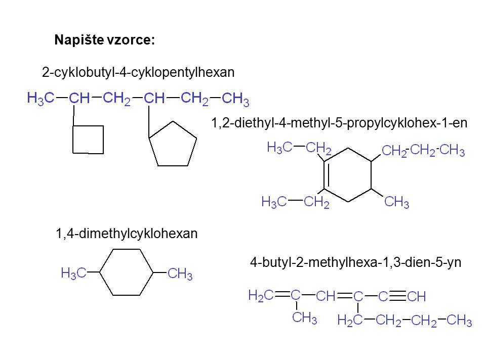 Napište vzorce: 2-cyklobutyl-4-cyklopentylhexan. 1,2-diethyl-4-methyl-5-propylcyklohex-1-en. 1,4-dimethylcyklohexan.
