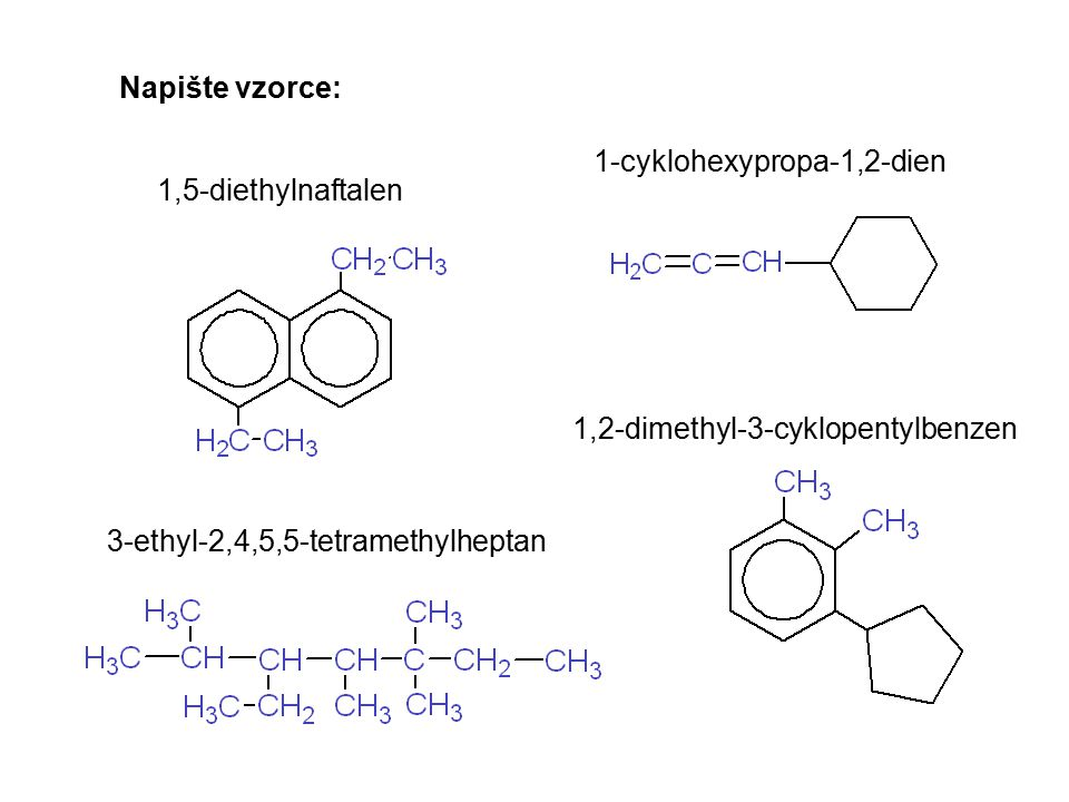 Napište vzorce: 1-cyklohexypropa-1,2-dien. 1,5-diethylnaftalen. 1,2-dimethyl-3-cyklopentylbenzen.