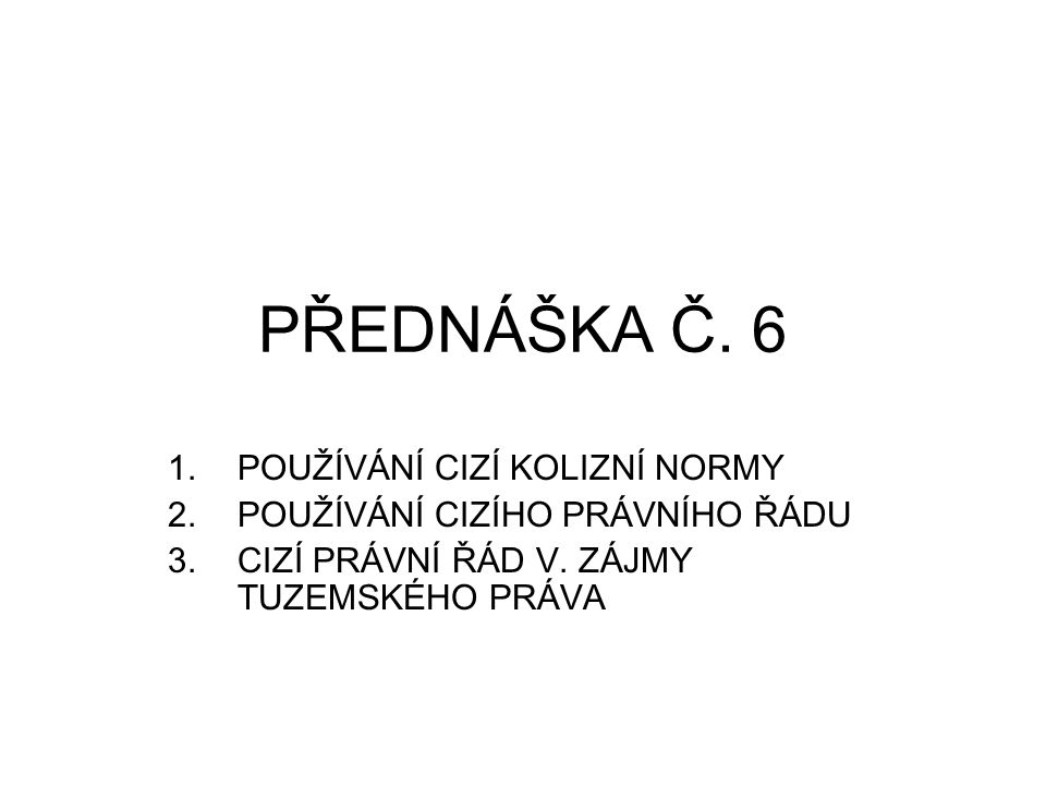 PŘEDNÁŠKA Č. 6 POUŽÍVÁNÍ CIZÍ KOLIZNÍ NORMY
