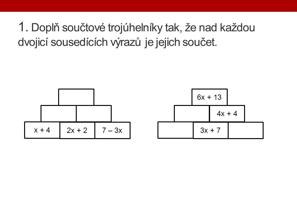 1. Doplň součtové trojúhelníky tak, že nad každou dvojicí sousedících výrazů je jejich součet.