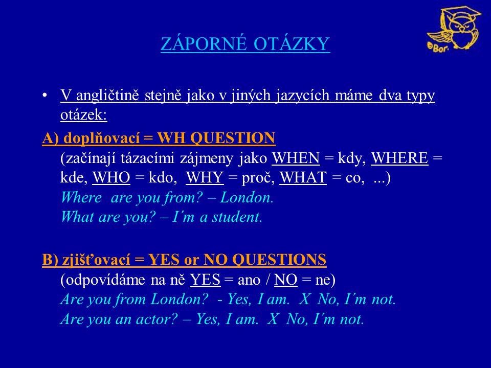 ZÁPORNÉ OTÁZKY V angličtině stejně jako v jiných jazycích máme dva typy otázek: