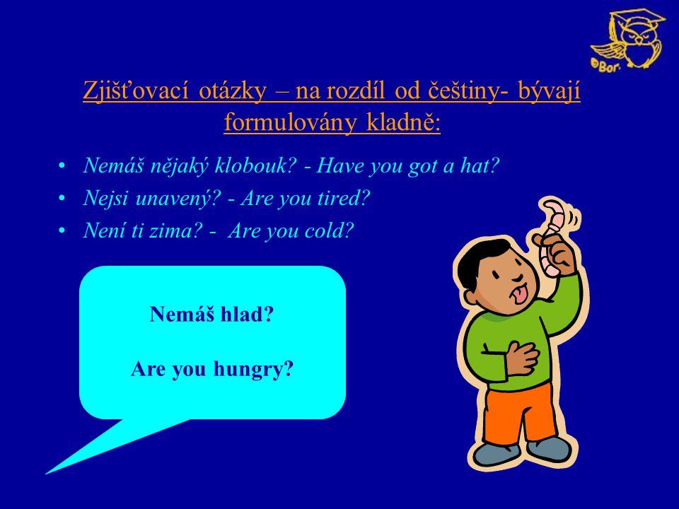 Zjišťovací otázky – na rozdíl od češtiny- bývají formulovány kladně: