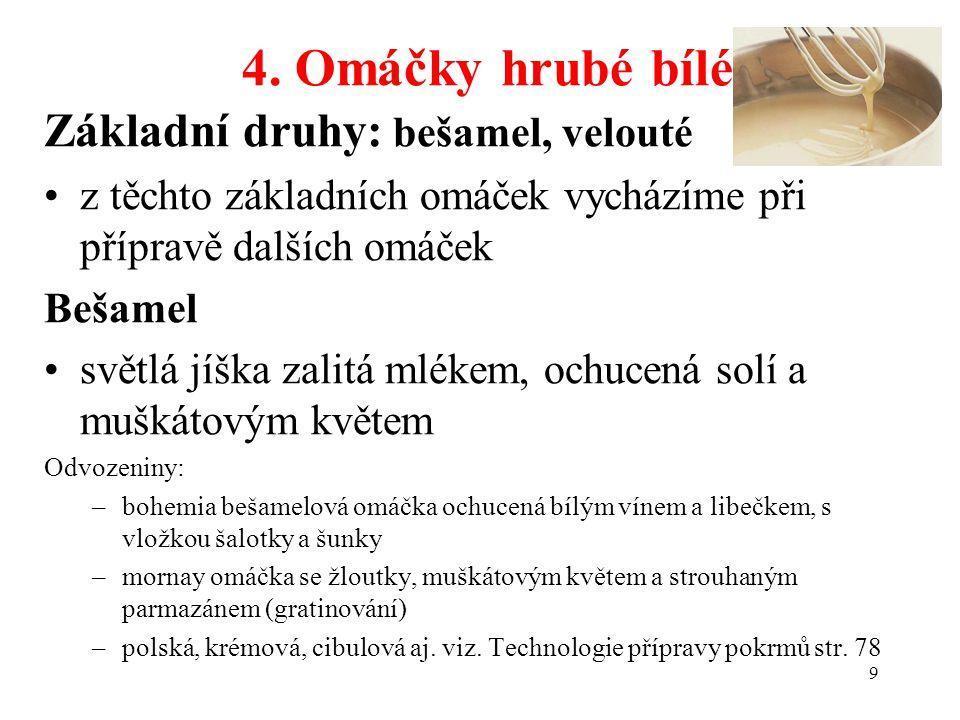 4. Omáčky hrubé bílé Základní druhy: bešamel, velouté