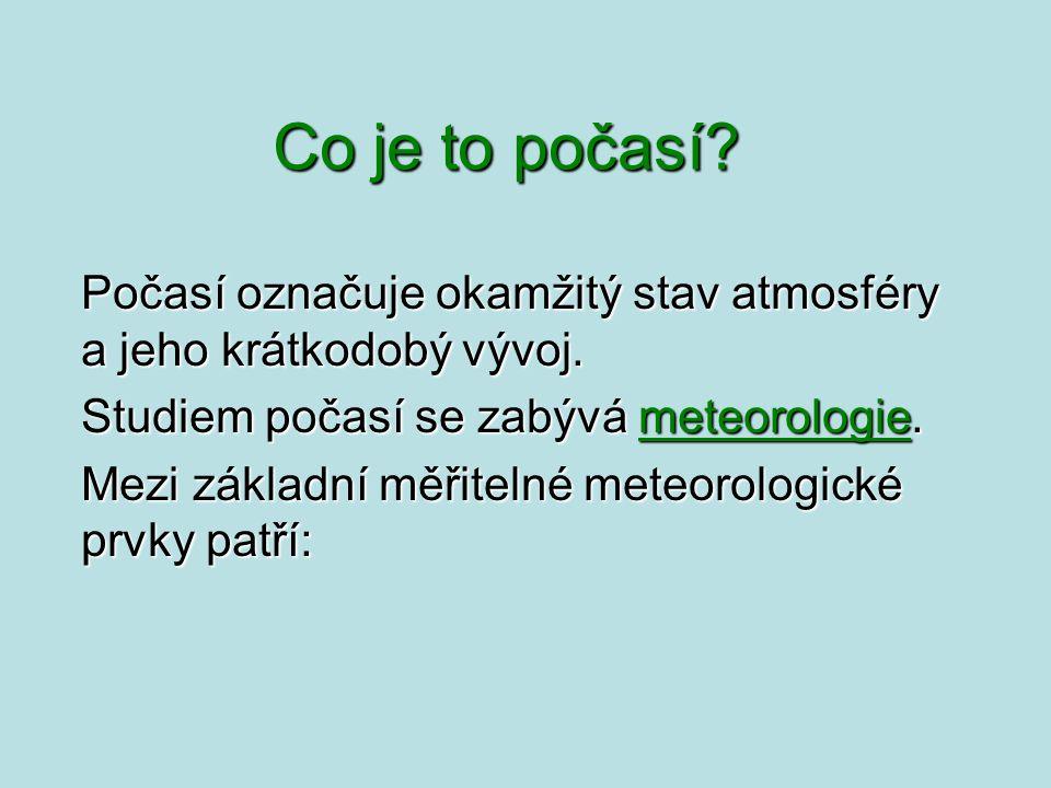 Co je to počasí Počasí označuje okamžitý stav atmosféry a jeho krátkodobý vývoj. Studiem počasí se zabývá meteorologie.