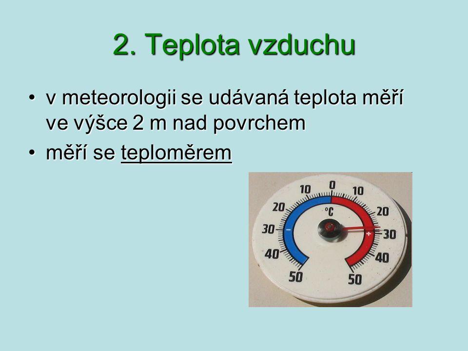 2. Teplota vzduchu v meteorologii se udávaná teplota měří ve výšce 2 m nad povrchem.