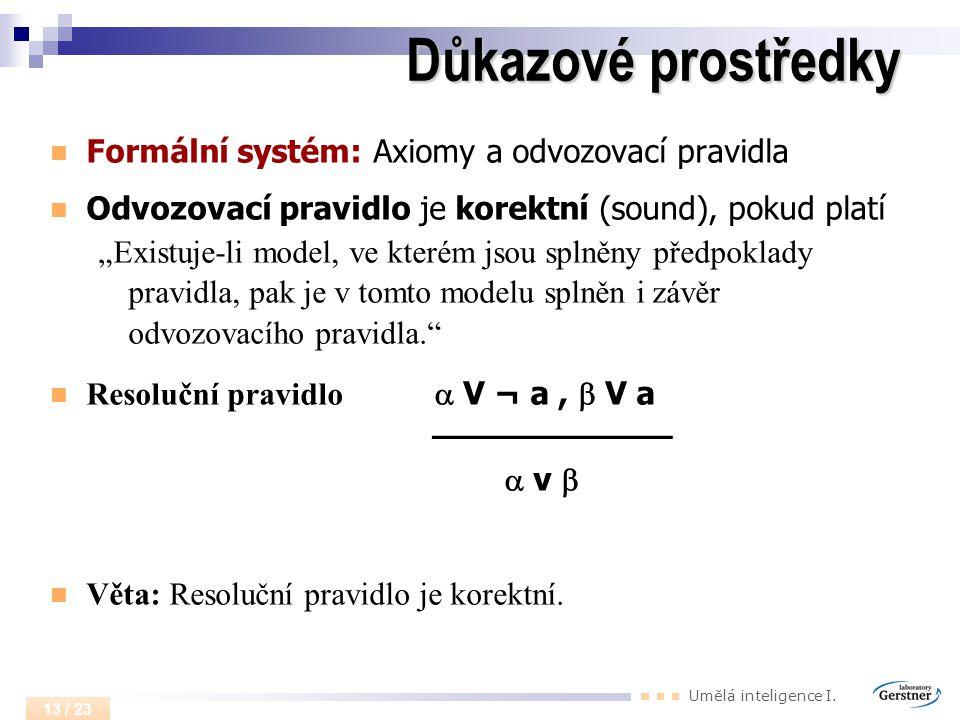 Důkazové prostředky Formální systém: Axiomy a odvozovací pravidla