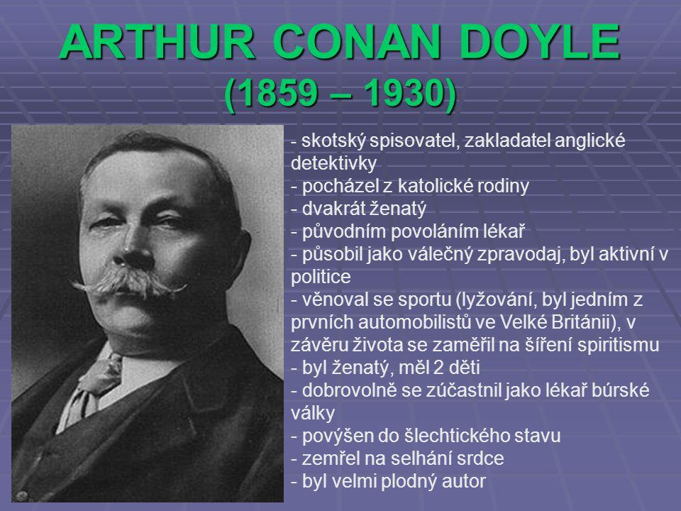 ARTHUR CONAN DOYLE (1859 – 1930) pocházel z katolické rodiny