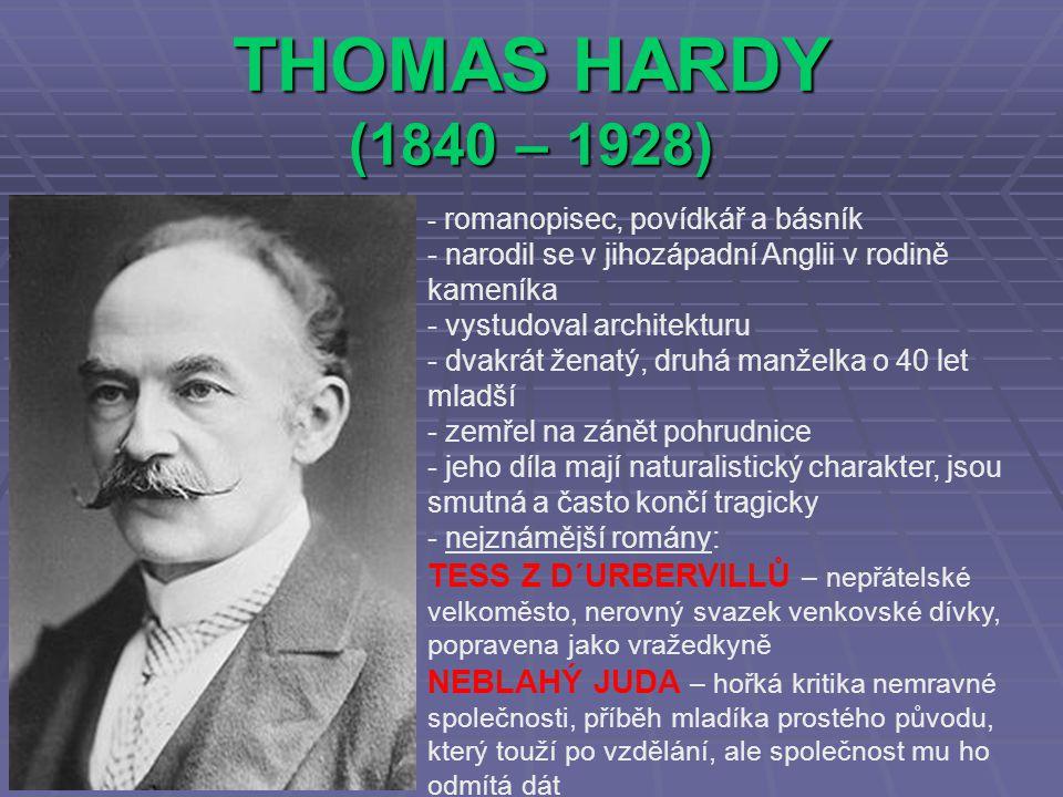 THOMAS HARDY (1840 – 1928) romanopisec, povídkář a básník. narodil se v jihozápadní Anglii v rodině kameníka.