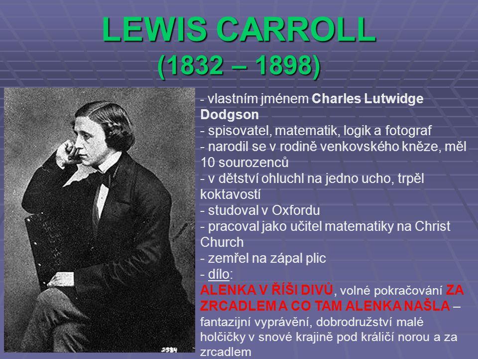 LEWIS CARROLL (1832 – 1898) spisovatel, matematik, logik a fotograf