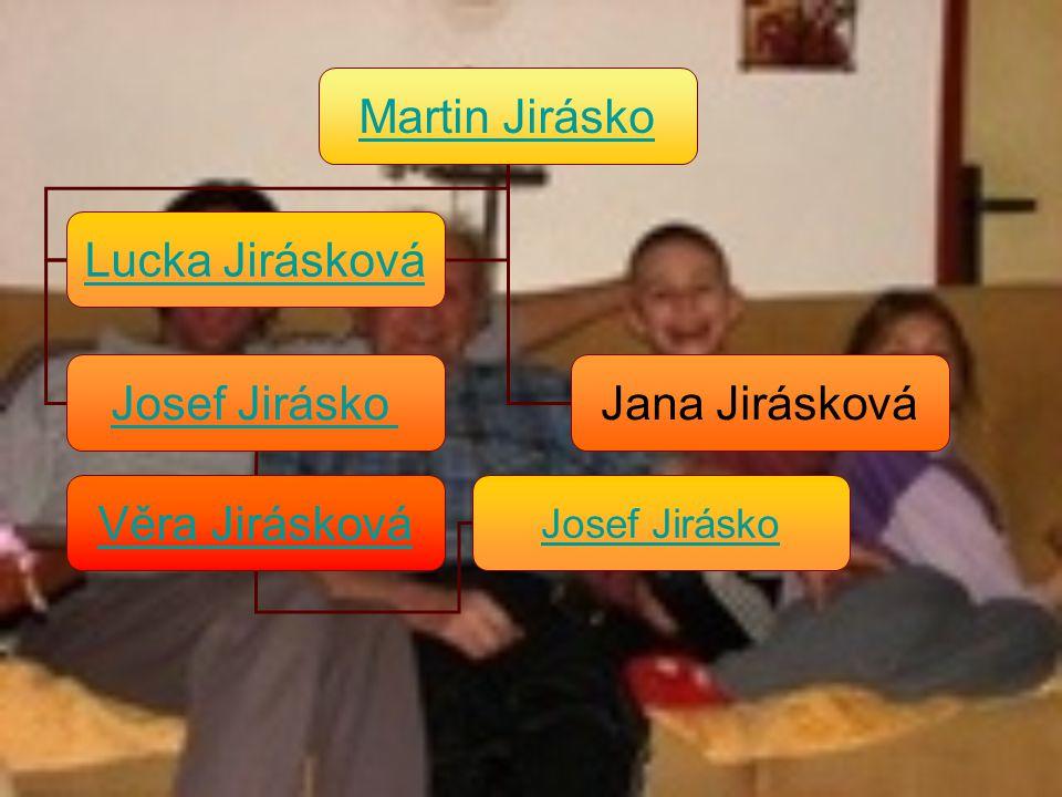 Martin Jirásko Josef Jirásko Jana Jirásková Lucka Jirásková Věra Jirásková