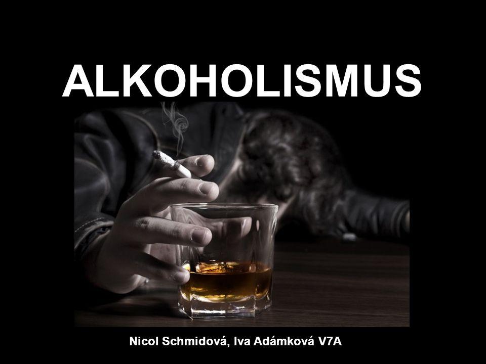 ALKOHOLISMUS Nicol Schmidová, Iva Adámková V7A