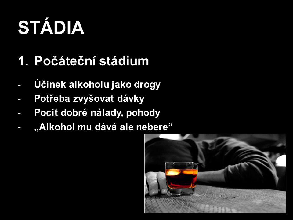STÁDIA Počáteční stádium Účinek alkoholu jako drogy