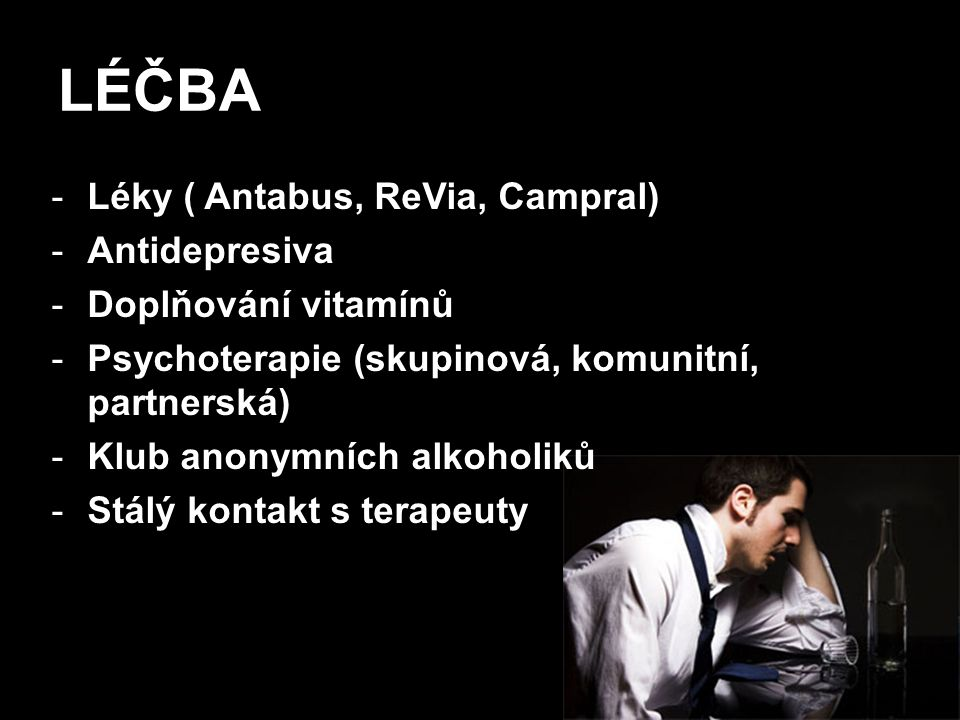 LÉČBA Léky ( Antabus, ReVia, Campral) Antidepresiva