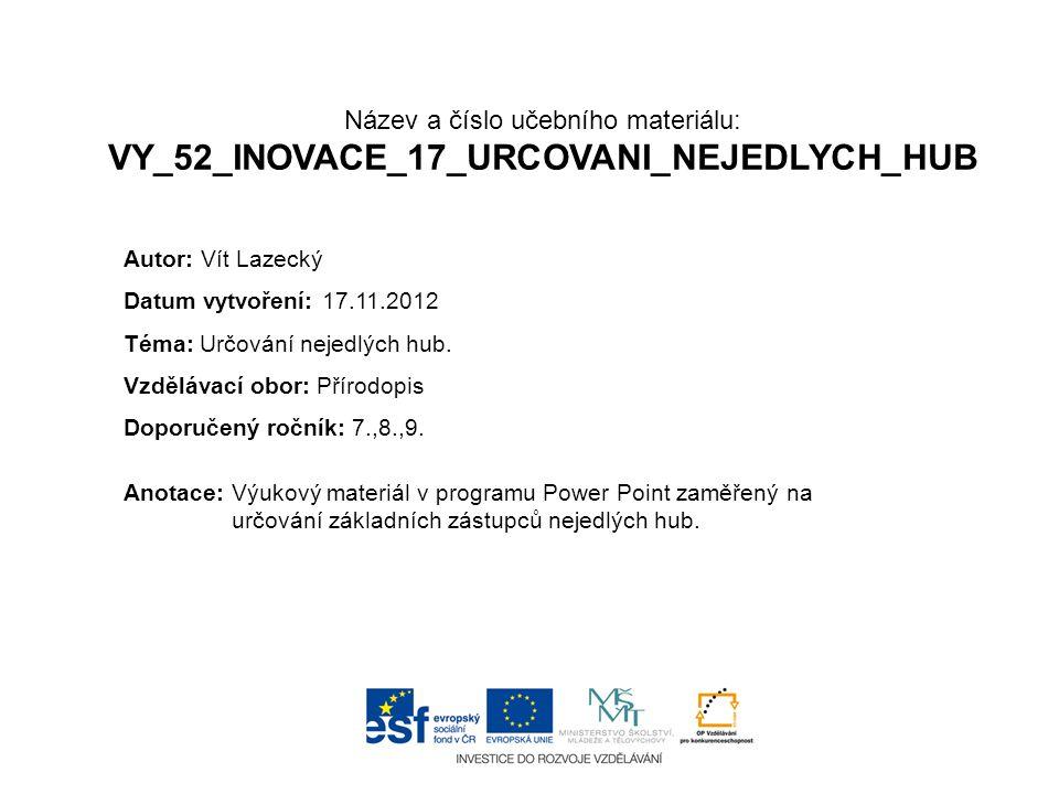 Název a číslo učebního materiálu: VY_52_INOVACE_17_URCOVANI_NEJEDLYCH_HUB