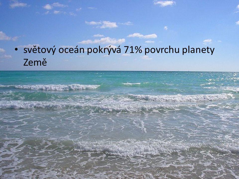 světový oceán pokrývá 71% povrchu planety Země