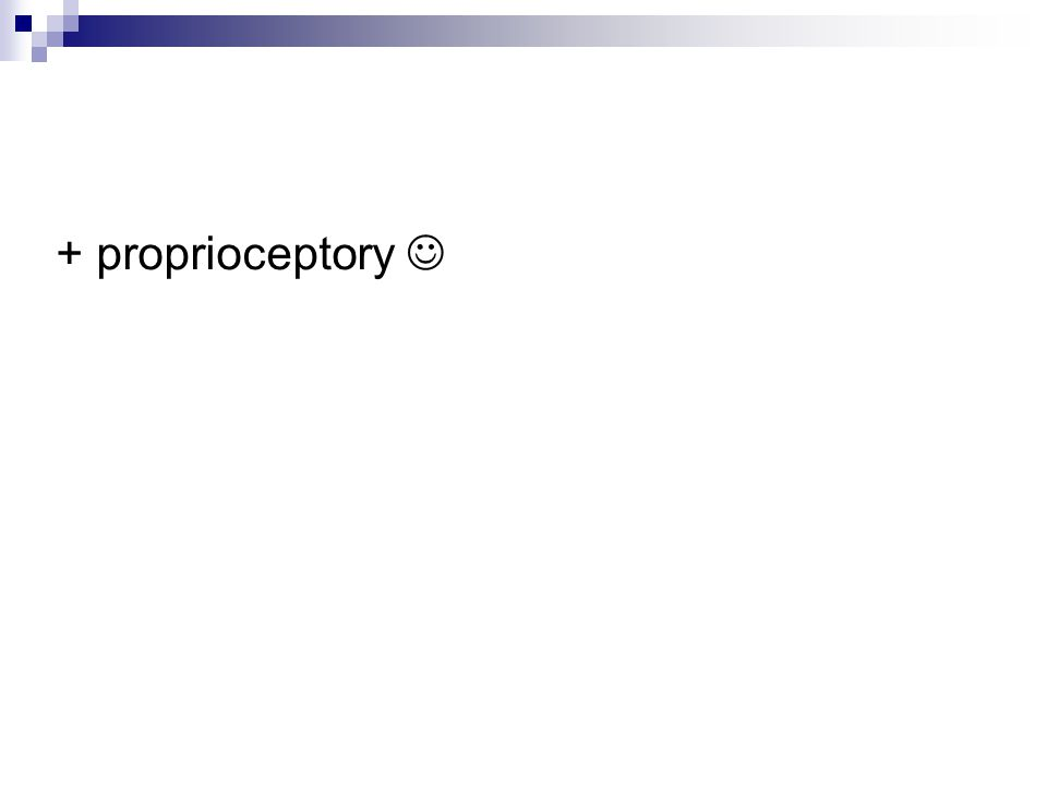 + proprioceptory 
