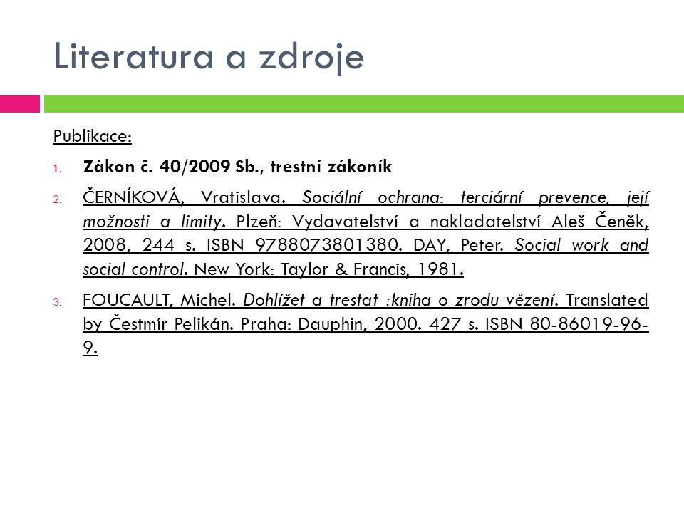 Literatura a zdroje Publikace: Zákon č. 40/2009 Sb., trestní zákoník