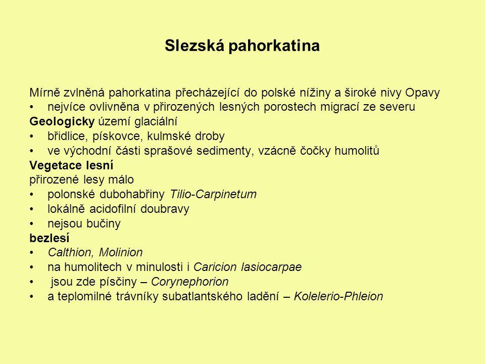 Slezská pahorkatina Mírně zvlněná pahorkatina přecházející do polské nížiny a široké nivy Opavy.