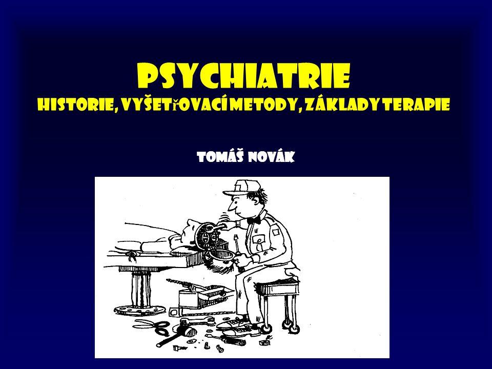 PSYCHIATRIE historie, vyšetřovací metody, základy terapie