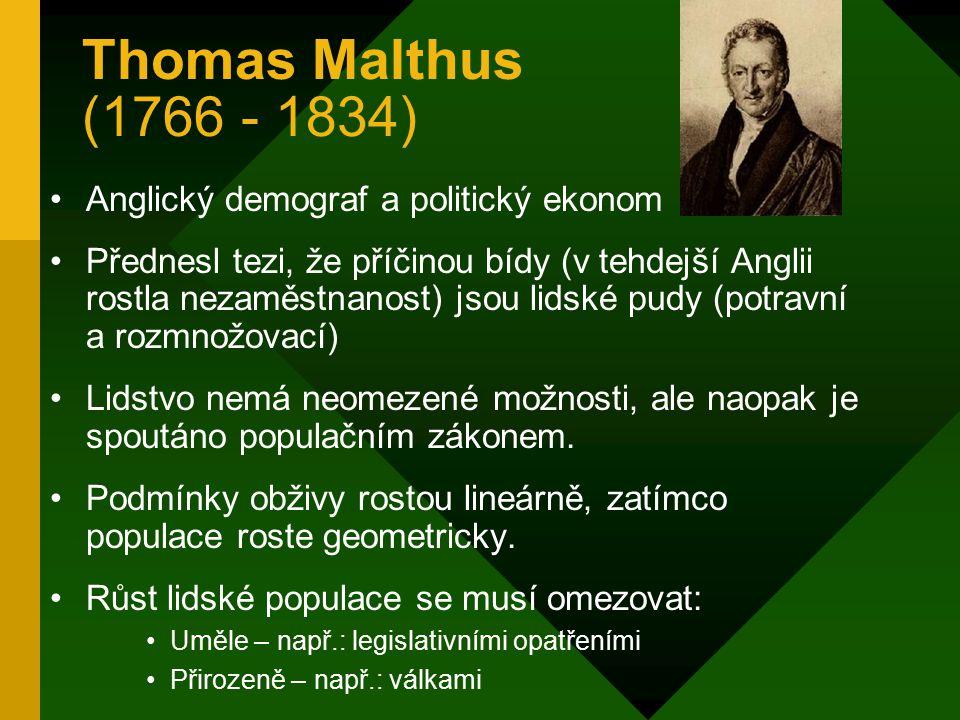 Thomas Malthus (1766 - 1834) Anglický demograf a politický ekonom