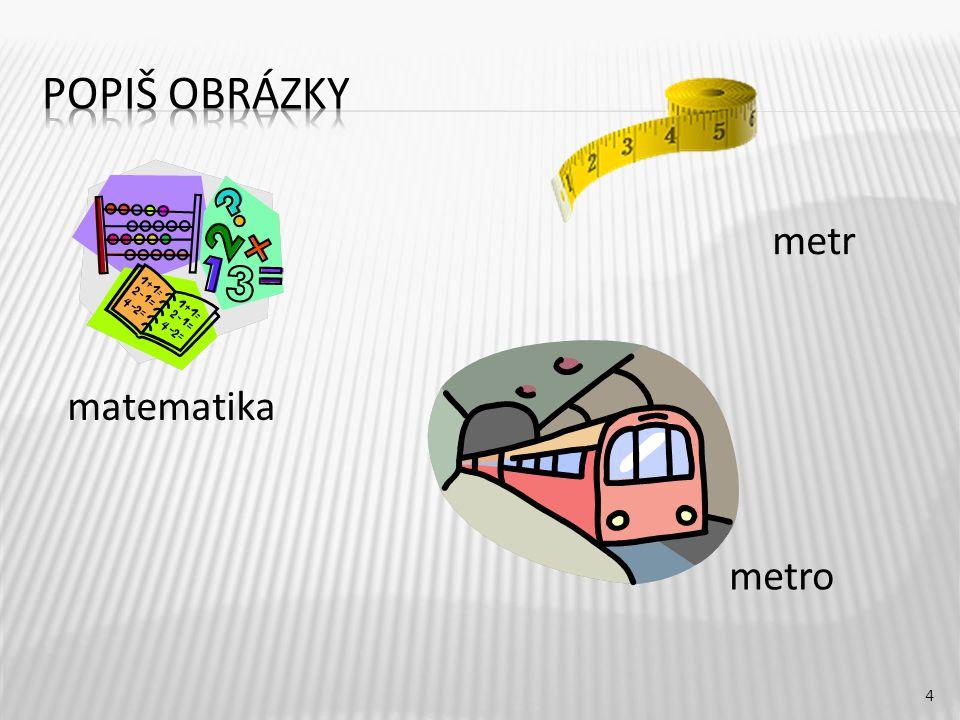 Popiš obrázky metr matematika metro