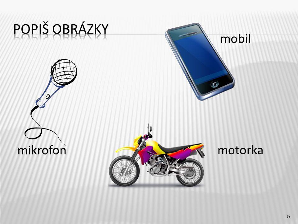 Popiš obrázky mobil mikrofon motorka