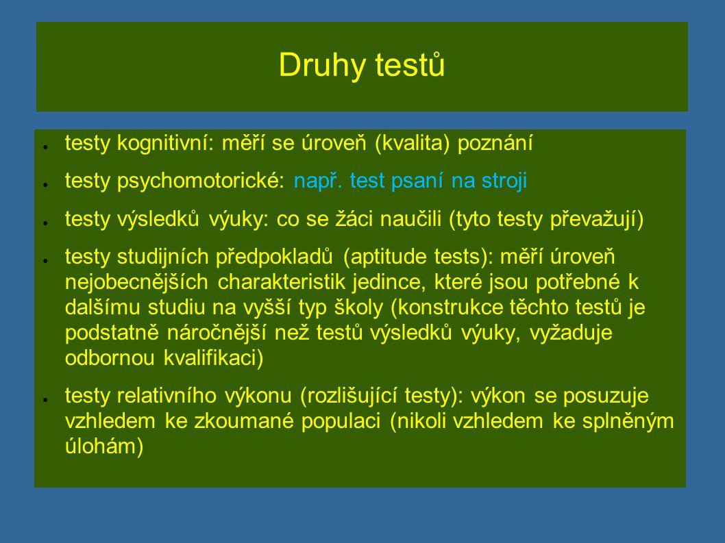 Druhy testů testy kognitivní: měří se úroveň (kvalita) poznání