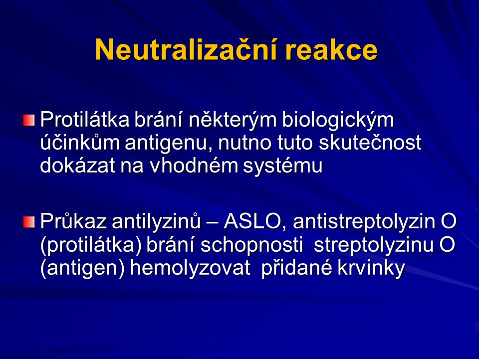 Neutralizační reakce Protilátka brání některým biologickým účinkům antigenu, nutno tuto skutečnost dokázat na vhodném systému.
