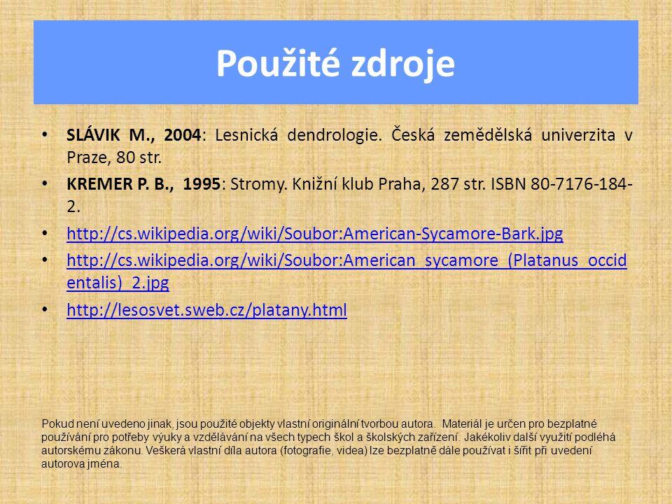 Použité zdroje SLÁVIK M., 2004: Lesnická dendrologie. Česká zemědělská univerzita v Praze, 80 str.
