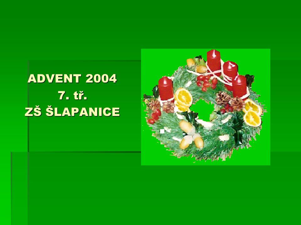 ADVENT 2004 7. tř. ZŠ ŠLAPANICE