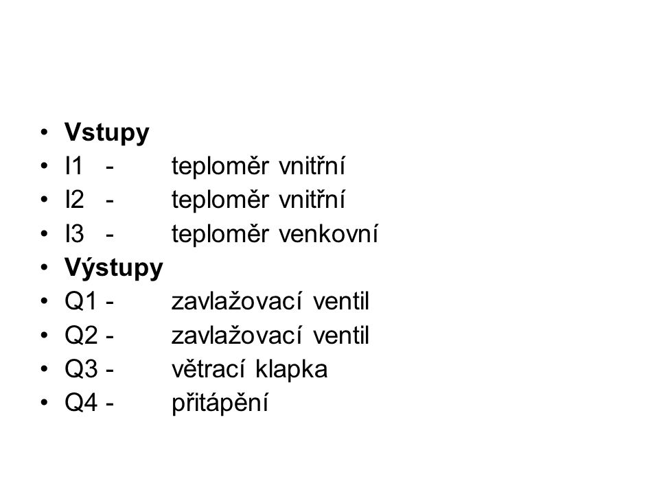 Vstupy I1 - teploměr vnitřní. I2 - teploměr vnitřní. I3 - teploměr venkovní. Výstupy. Q1 - zavlažovací ventil.
