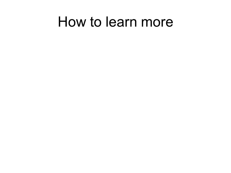 How to learn more