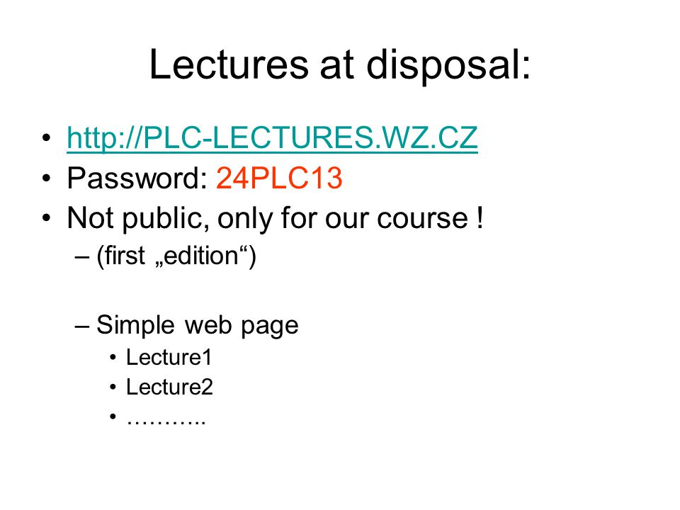 Lectures at disposal: http://PLC-LECTURES.WZ.CZ Password: 24PLC13