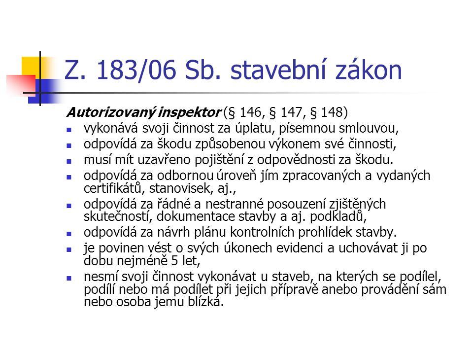 Z. 183/06 Sb. stavební zákon Autorizovaný inspektor (§ 146, § 147, § 148) vykonává svoji činnost za úplatu, písemnou smlouvou,