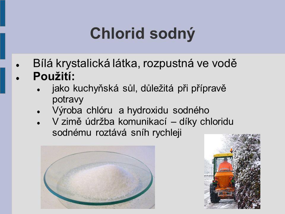 Chlorid sodný Bílá krystalická látka, rozpustná ve vodě Použití: