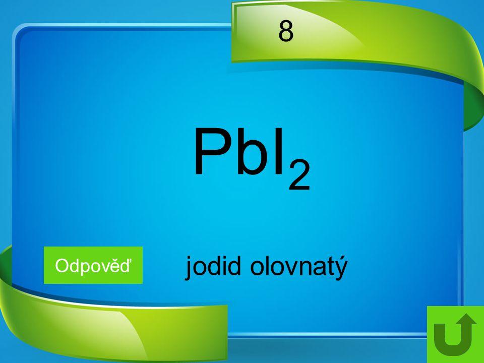8 PbI2 Odpověď jodid olovnatý