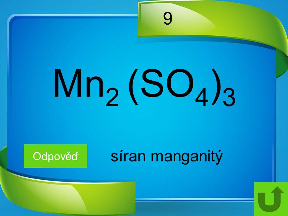9 Mn2 (SO4)3 Odpověď síran manganitý