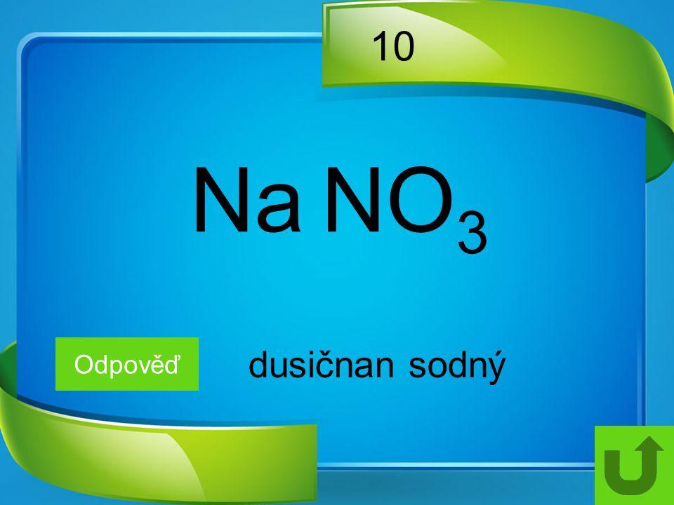 10 Na NO3 Odpověď dusičnan sodný