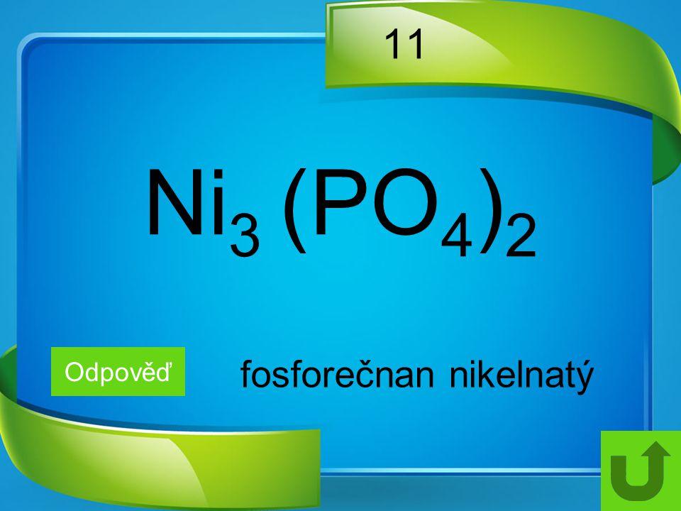 11 Ni3 (PO4)2 Odpověď fosforečnan nikelnatý