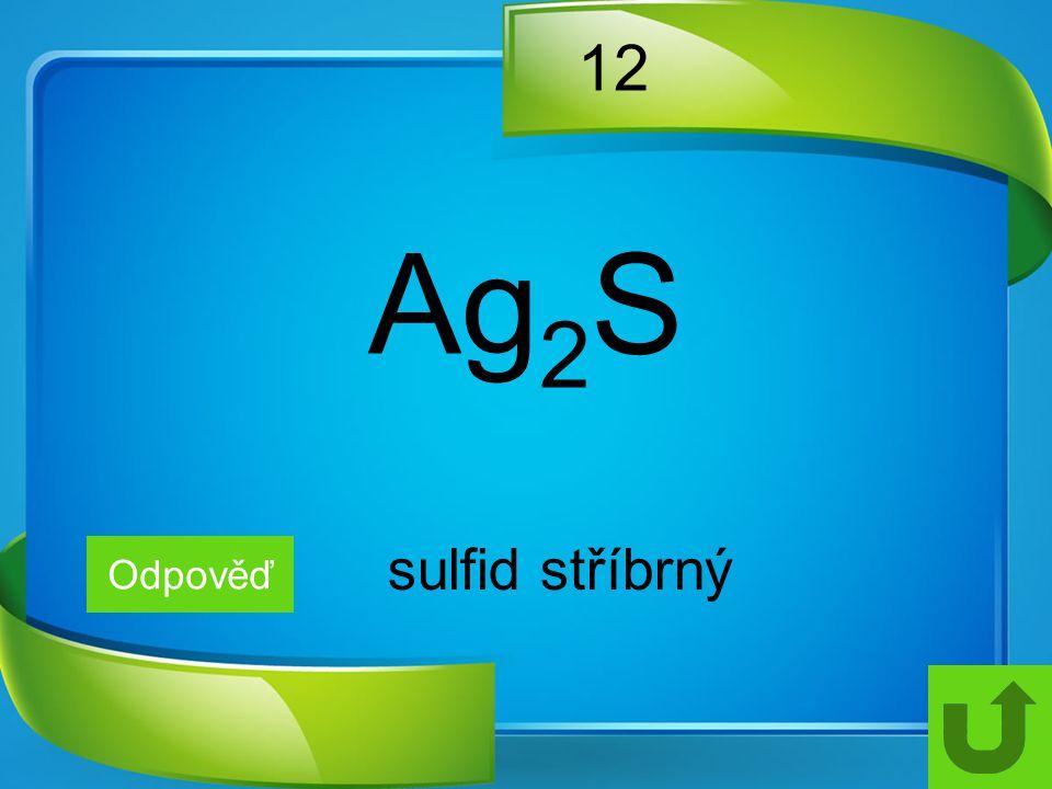 12 Ag2S sulfid stříbrný Odpověď