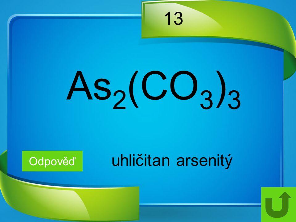 13 As2(CO3)3 uhličitan arsenitý Odpověď