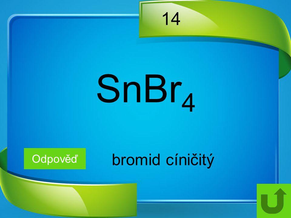 14 SnBr4 Odpověď bromid cíničitý