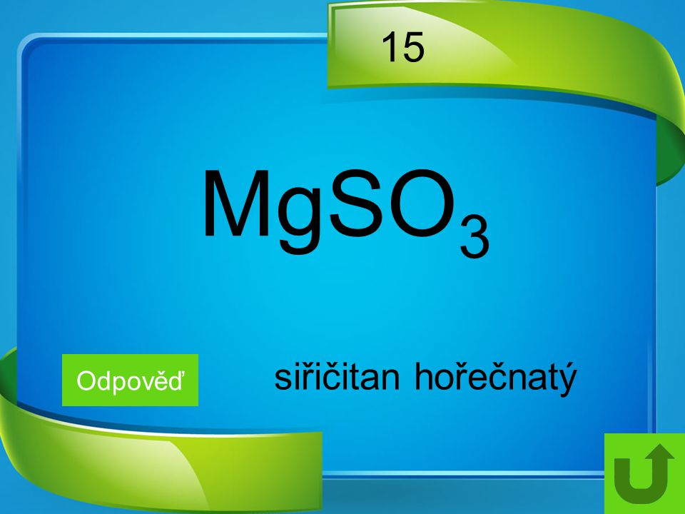 15 MgSO3 siřičitan hořečnatý Odpověď