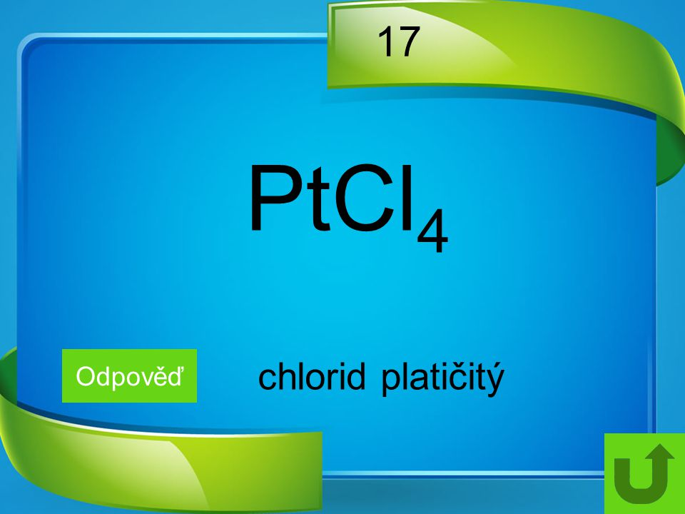 17 PtCl4 Odpověď chlorid platičitý