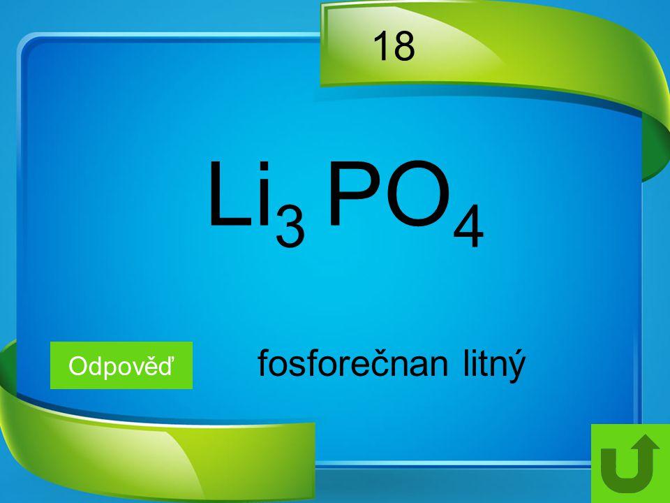 18 Li3 PO4 fosforečnan litný Odpověď