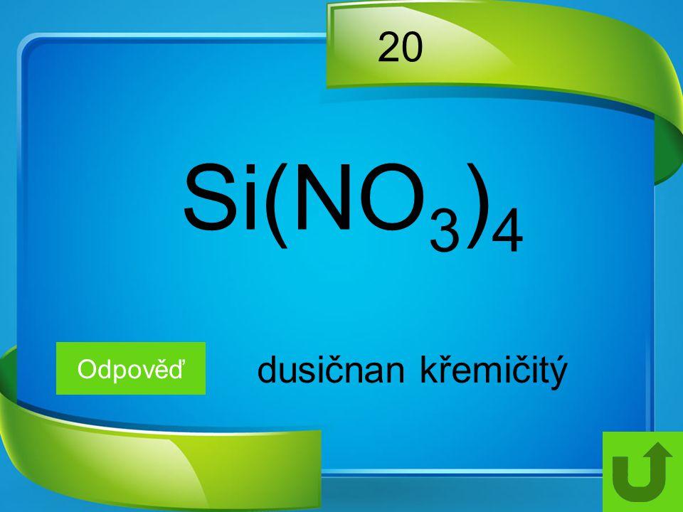 20 Si(NO3)4 Odpověď dusičnan křemičitý