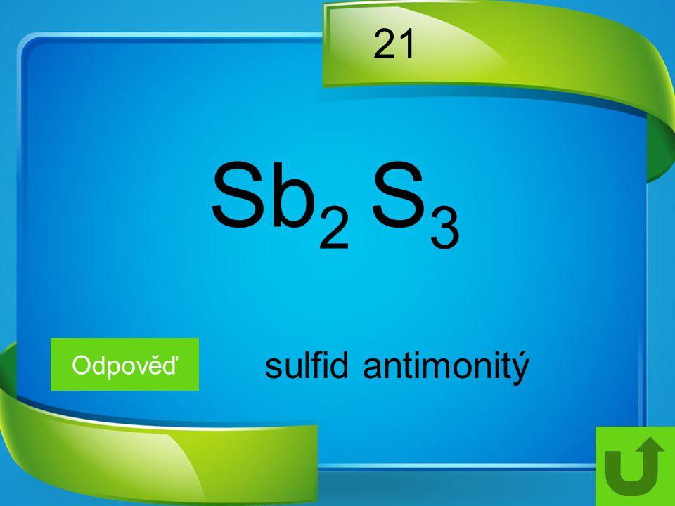 21 Sb2 S3 Odpověď sulfid antimonitý