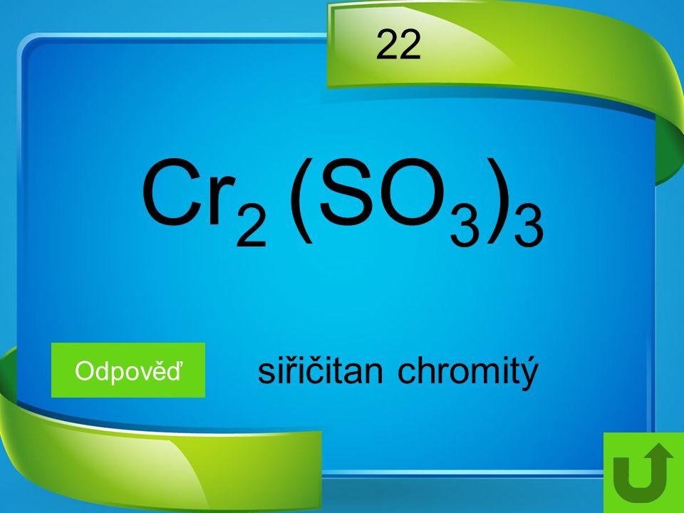 22 Cr2 (SO3)3 Odpověď siřičitan chromitý