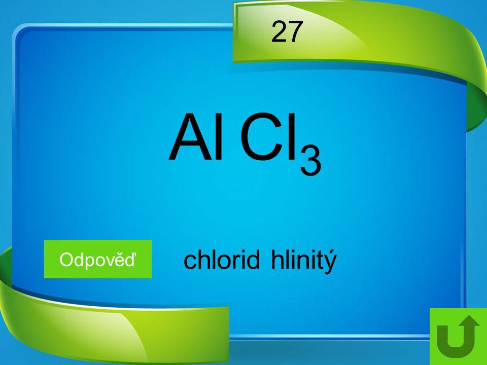 27 Al Cl3 Odpověď chlorid hlinitý